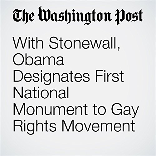 With Stonewall, Obama Designates First National Monument to Gay Rights Movement audiobook cover art