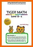 Tiger Math Level B - 2 for Grade 1 (Self-guided Math Tutoring Series - Elementary Math Workbook)
