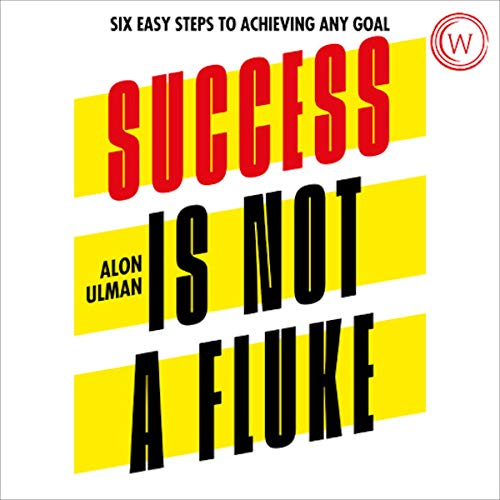 Success Is Not a Fluke: Six Easy Steps to Achieving Any Goal cover art