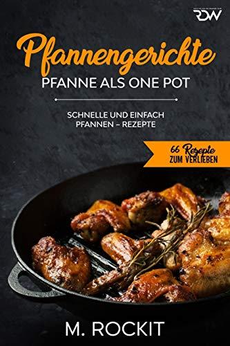 Pfannengerichte, Pfanne als One Pot,: Schnelle und einfach Pfannen – Rezepte (66 Rezepte zum Verlieben, Band 55)