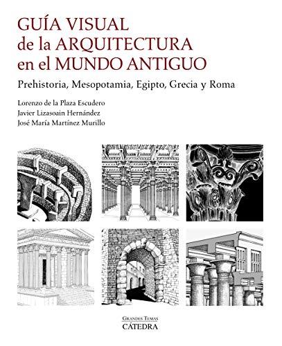 Guía visual de la arquitectura en el Mundo Antiguo: Prehistoria, Mesopotamia, Egipto, Grecia y Roma