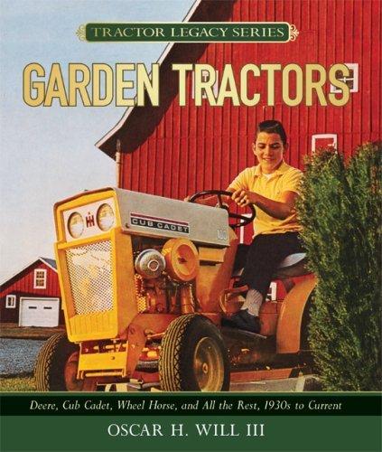 Garden Tractors: Deere, Cub Cadet, Wheel Horse, and All the Rest, 1930s to Current: Deere, Club Cadet, Wheel Horse and the Rest 1930's to Current (Tractor Legacy Series)