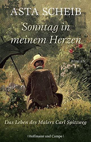 Sonntag in meinem Herzen: Das Leben des Malers Carl Spitzweg