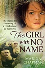 The Girl with No Name: The Incredible True Story of a Child Raised by Monkeys [Paperback]