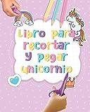 Libro para recortar y pegar Unicornio: Tijeras niños - Cuaderno de actividades Unicornio infantiles preescolar - Libro de colorear vacaciones para ... de preescolar Aprender a Cortar y colorear