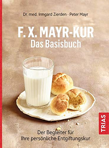 F.X.Mayr-Kur - Das Basisbuch: Der Begleiter für Ihre persönliche Entgiftungskur