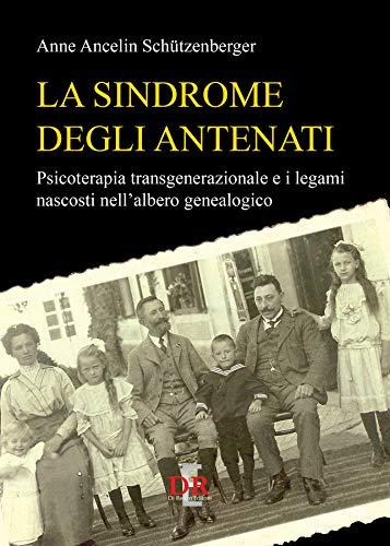 La sindrome degli antenati: Psicoterapia transgenerazionale e i legami nascosti nell'albero genealogico (Psiche) (Italian Edition)