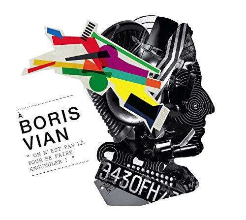 Boris Vian, on n\'est Pas Là pour Se Faire Engueuler