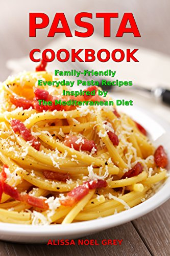 Pasta Cookbook: Family-Friendly Everyday Pasta