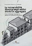 La vulnerabilità sismica degli edifici storici in aggregato. «Nuove metodologie negli approcci speditivi e di modellazione strutturale»