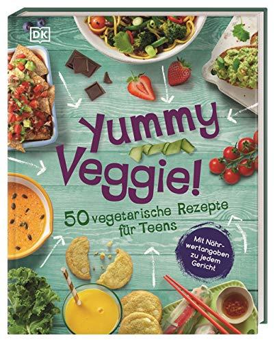 Yummy Veggie!: 50 vegetarische Rezepte für Teens. Mit Nährwertangaben zu jedem Gericht