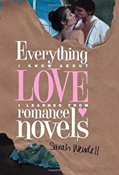 Everything I Know about Love I Learned from Romance Novels 1402254490 Book Cover