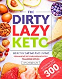 DIRTY, LAZY, KETO Cookbook: Healthy Eating and Living | Permanent Weight Loss...