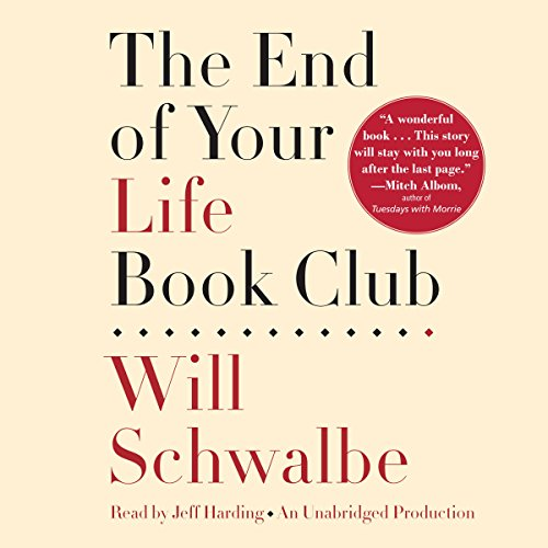 The End of Your Life Book Club                   By:                                                                                                                                 Will Schwalbe                               Narrated by:                                                                                                                                 Jeff Harding                      Length: 9 hrs and 37 mins     694 ratings     Overall 4.0