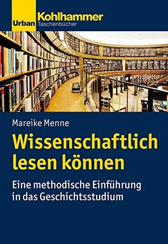 Wissenschaftlich lesen können: Eine methodische Einführung in das Geschichtsstudium: Eine Methodische Einfuhrung in Das Geschichtsstudium (Urban-Taschenbücher)