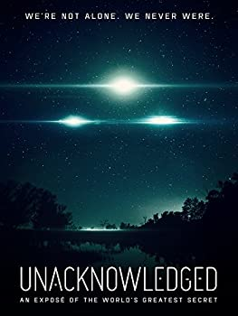 Unacknowledged  An Exposé of the World s Greatest Secret
