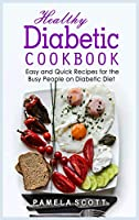 Healthy Diabetic Cookbook: Easy and Quick Recipes for the Busy People on Diabetic Diet. From beginners to advanced, eat amazing dishes in less than 30 minutes and lose weight fast.