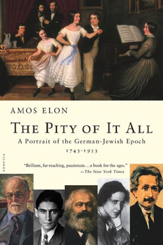 The Pity of It All: A Portrait of the German-Jewish Epoch, 1743-1933