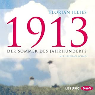 1913 - Der Sommer des Jahrhunderts                   By:                                                                                                                                 Florian Illies                               Narrated by:                                                                                                                                 Stephan Schad                      Length: 6 hrs and 20 mins     3 ratings     Overall 5.0