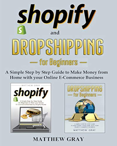 Compare Textbook Prices for Shopify and Dropshipping for Beginners: A Simple Step-by-Step Guide to Make Money from Home with your Online E-Commerce Business E-Commerce Business Collection  ISBN 9798599245629 by Gray, Matthew