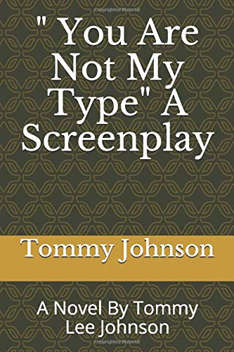 ' You Are Not My Type' A Screenplay: A Novel  By Tommy Lee Johnson