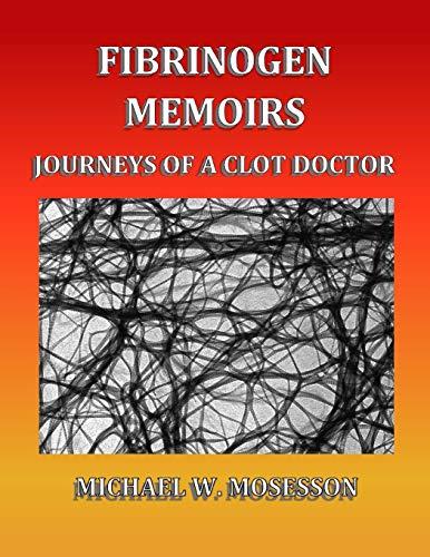 Fibrinogen Memoirs: Journeys of a Clot Doctor
