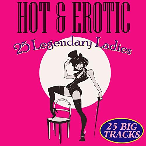 Hot & Erotic - 25 Legendary Ladies