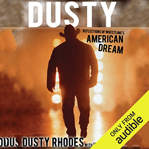 Dusty     Reflections of Wrestling's American Dream              By:                                                                                                                                 Dusty Rhodes,                                                                                        Howard Brody                               Narrated by:                                                                                                                                 Kerry Woodrow                      Length: 10 hrs and 17 mins     64 ratings     Overall 4.3