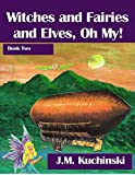 Witches and Fairies and Elves, Oh My!: Book Two: Oh My! Stories