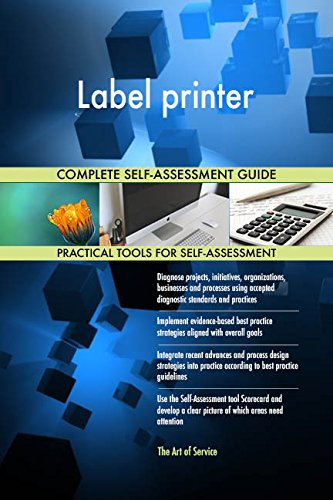 Label printer All-Inclusive Self-Assessment - More than 700 Success Criteria, Instant Visual Insights, Comprehensive Spreadsheet Dashboard, Auto-Prioritized for Quick Results