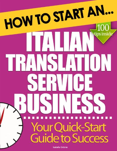 How to Start an Italian Translation Service Business: Essential Start Up Tips to Boost Your Italian Translation Service Business Success (English Edition)