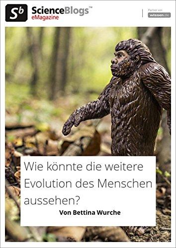 scienceblogs.de-eMagazine: Wie könnte die weitere Evolution des Menschen aussehen? (scienceblogs.de-eMagazine 2017 11)