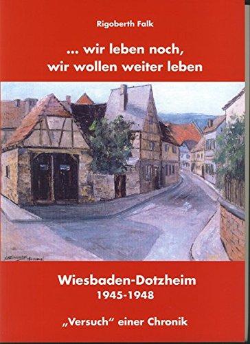 ... wir leben noch, wir wollen weiter leben: Wiesbaden-Dotzheim 1945 - 1948