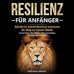Resilienz für Anfänger - Schritt für Schritt Resilienz trainieren: Ihr Weg zu innerer Stärke