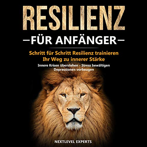Resilienz für Anfänger - Schritt für Schritt Resilienz trainieren: Ihr Weg zu innerer Stärke [Resilience for Beginners - Step-by-Step Resilience Training: Your Path to Inner Strength]  By  cover art