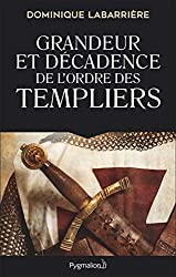« Grandeur et décadence de l'ordre des Templiers », Dominique Labarrière