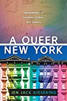 A Queer New York: Geographies of Lesbians, Dykes, and Queers