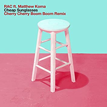 Cheap Sunglasses (Cherry Cherry Boom Boom Remix)