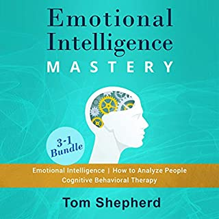 Emotional Intelligence Mastery: 3-1 Bundle      Book #1 Emotional Intelligence, Book #2 How to Analyze People, Book #3 Cognitive Behavioral Therapy              By:                                                                                                                                 Tom Shepherd                               Narrated by:                                                                                                                                 Commodore James,                                                                                        Michael W Rahhal                      Length: 13 hrs and 17 mins     22 ratings     Overall 4.9
