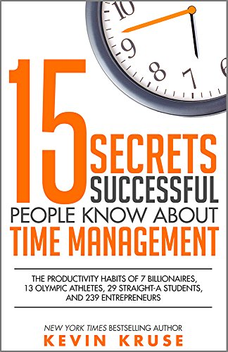 15 Secrets Successful People Know About Time Management: