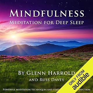 Mindfulness Meditation for Deep Sleep                   By:                                                                                                                                 Glenn Harrold FBSCH Dip C.H.,                                                                                        Russ Davey                               Narrated by:                                                                                                                                 Glenn Harrold FBSCH Dip C.H.                      Length: 42 mins     8 ratings     Overall 4.5