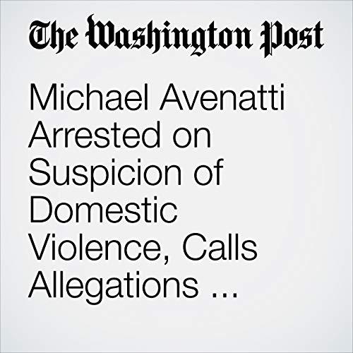 Michael Avenatti Arrested on Suspicion of Domestic Violence, Calls Allegations 'Completely Bogus' audiobook cover art