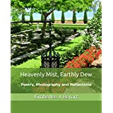Heavenly Mist, Earthly Dew: Poetry, Photography and Reflections (English Edition)