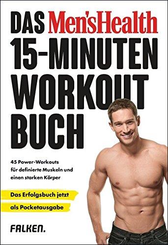 Das Men's Health 15-Minuten-Workout-Buch – die Pocketausgabe: 45 Power-Workouts für definierte Muskeln und einen starken Körper