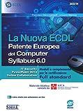 La nuova ECDL Patente Europea del Computer. Syllabus 6.0. Moduli a completamento per la ce...