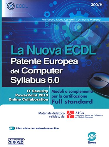 La nuova ECDL Patente Europea del Computer. Syllabus 6.0. Moduli a completamento per la certificazione Full standard