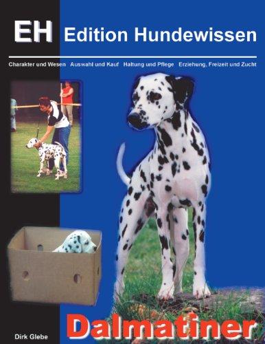 Dalmatiner: Charakter und Wesen, Auswahl und Kauf, Haltung und Pflege, Erziehung, Freizeit und Zucht (Edition Hundewissen) (German Edition)