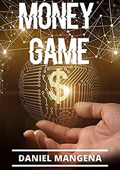 Money Game: A Wealth Manifestation Guide. Level Up Your Mindset Step-By-Step & Create An Abundant Life by [Daniel Mangena]