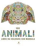 101 Animali - Libro Da Colorare Con Mandala: Libro da Colorare per Adulti con Meravigliosi...
