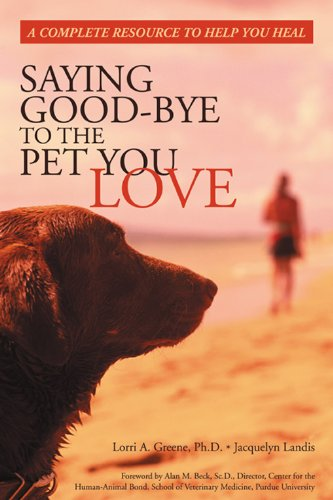 Saying Goodbye to the Pet You Love (A Complete Resource to Help You Heal)
